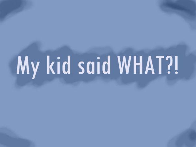 my kid said what